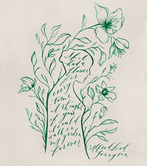 """If I had a flower for every time I thought of you, I could walk in my garden forever."" – Alfred Lord Tennyson Calligraphy by Meghan K. Sadler for Snippet & Ink."