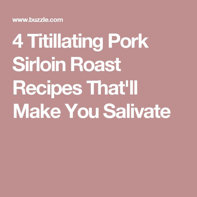 4 Titillating Pork Sirloin Roast Recipes That'll Make You Salivate