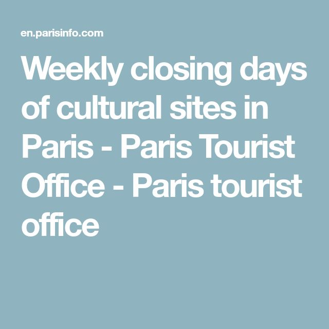 Weekly closing days of cultural sites in Paris - Paris Tourist Office - Paris tourist office