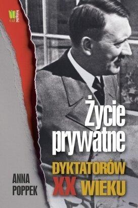 Życie prywatne dyktatorów XX wieku - Anna Poppek