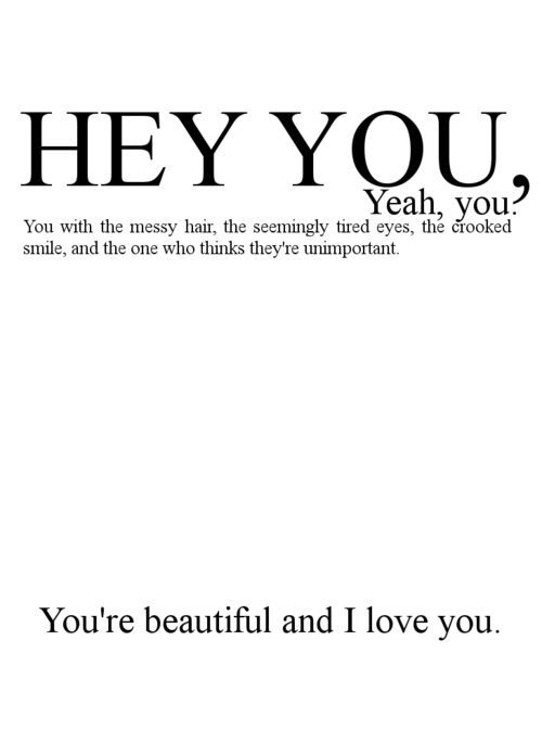 HEY YOU! YEAH YOU!!>>> I'm always here for you guys and I truly love you all! <33<<thanks!Meant a lot(forwarded to whoever is next)