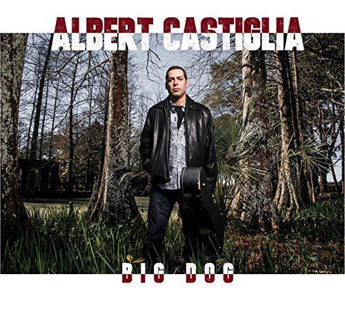 Albert Castiglia - Big Dog