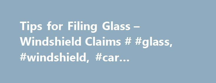 Tips for Filing Glass – Windshield Claims # #glass, #windshield, #car #insurance, #claim http://south-africa.remmont.com/tips-for-filing-glass-windshield-claims-glass-windshield-car-insurance-claim/  # How To Cover Windshield Repair Through Car Insurance Chipped, cracked, and broken windshields are among the most common car repairs. Pebbles, vandalism, falling branches, animals, and even sand and gravel can damage your windshield. This page will review ways to pay for auto glass replacement…