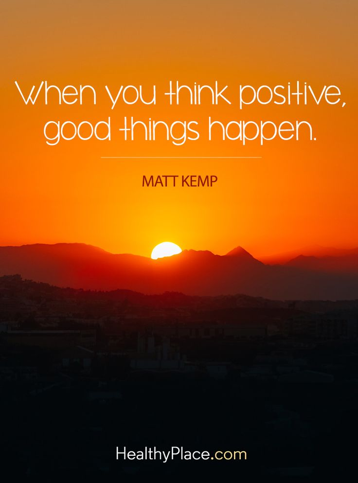 Positive Quote: When you think positive, good things happen – Matt Kemp. www.HealthyPlace.com