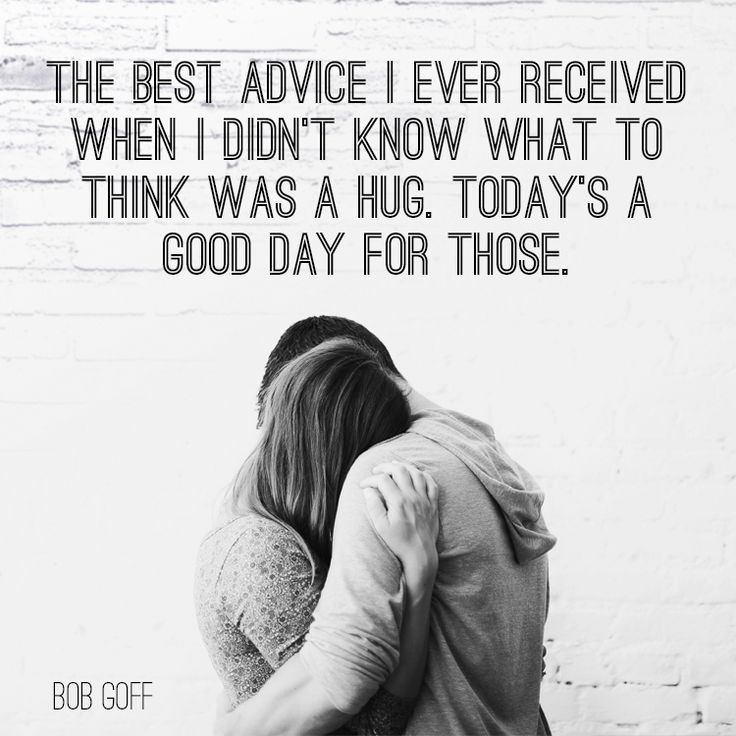 """Christian quote by Bob Goff on offering comfort. """"The best advice I ever received when I didn't know what to think was a hug. Today's a good day for those."""""""