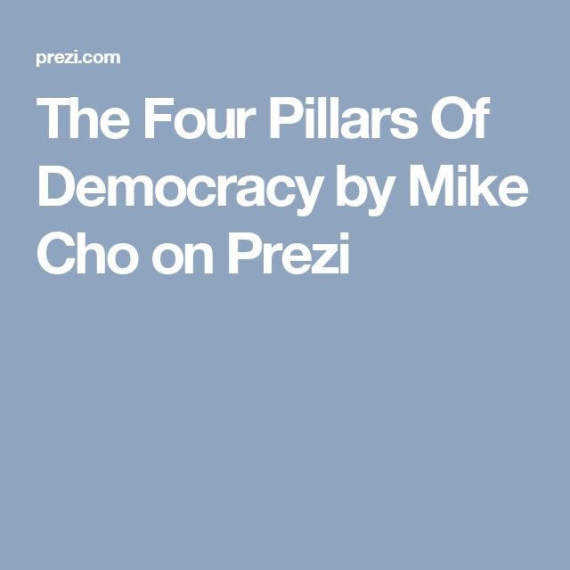 The Four Pillars Of Democracy by Mike Cho on Prezi