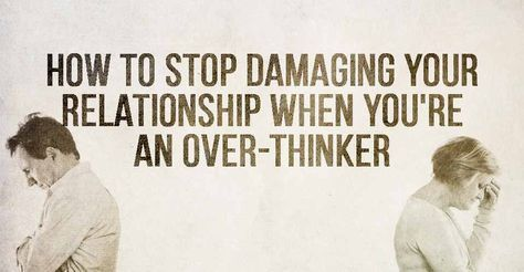 People who have a tendency to over-think are all-to-familiar with the damage that can be done to relationships. Here are some tips to break the cycle!