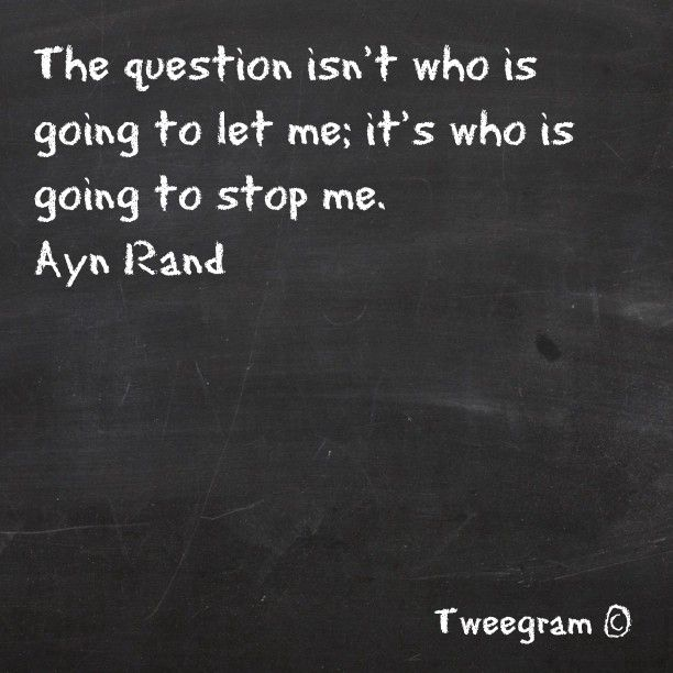 """The question isn't who is going to let me; it's who is going to stop me"""" -Ayn Rand #quote"""