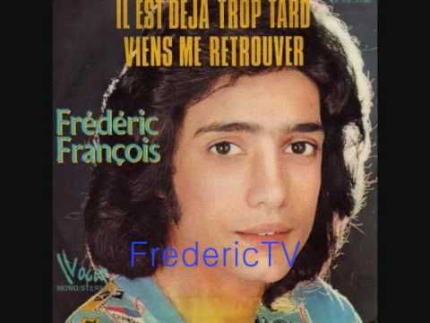 FREDERIC FRANCOIS     ♥♥IL EST DEJA TROP TARD♥♥