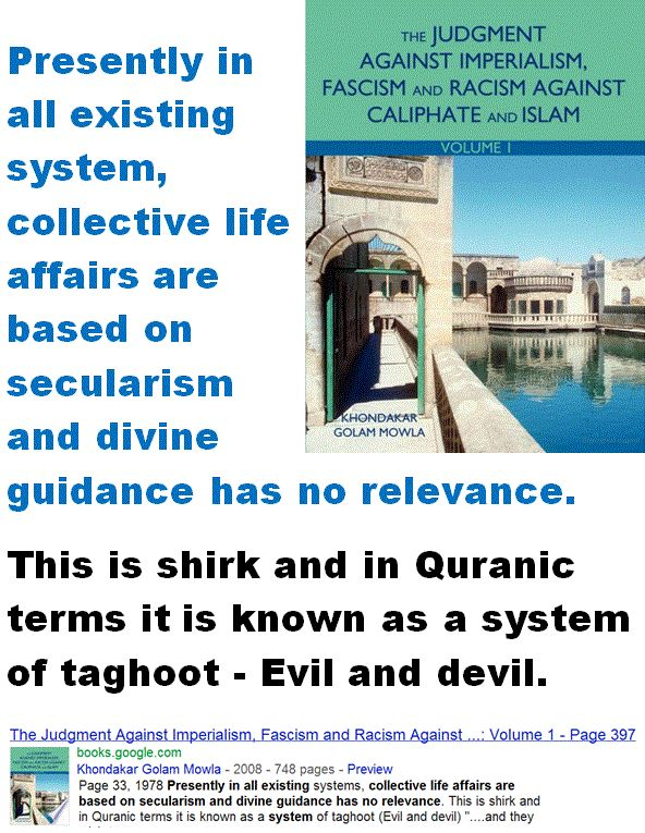 Presently in all existing system, collective life affairs are based on secularism and divine guidance has no relevance - Shirk - Islam - Separation.
