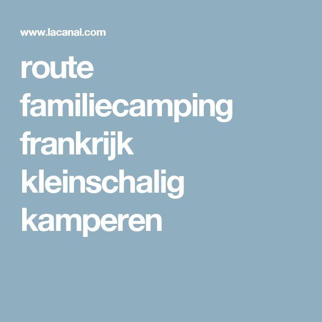 route familiecamping frankrijk kleinschalig kamperen