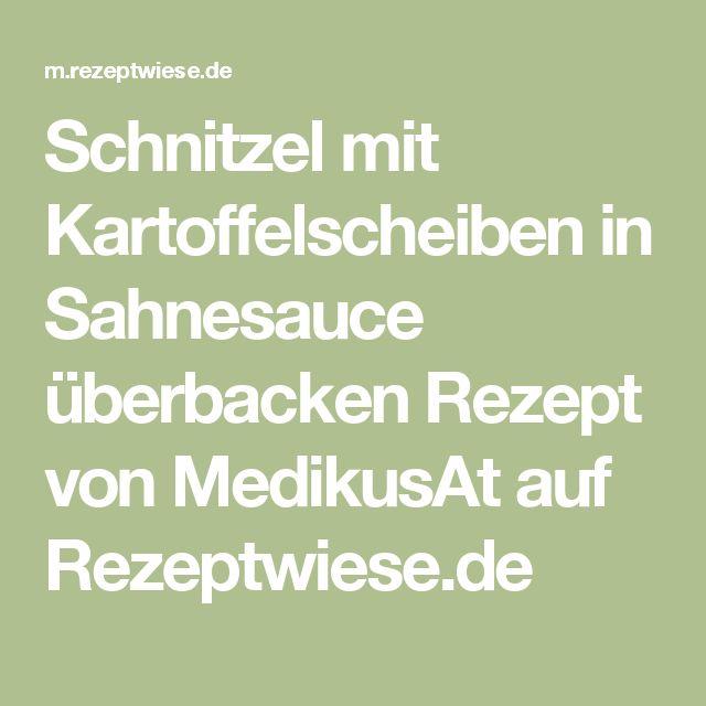 Schnitzel mit Kartoffelscheiben in Sahnesauce überbacken Rezept von MedikusAt auf Rezeptwiese.de