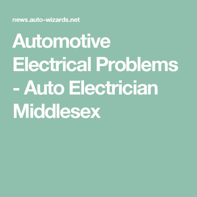 Automotive Electrical Problems - Auto Electrician Middlesex