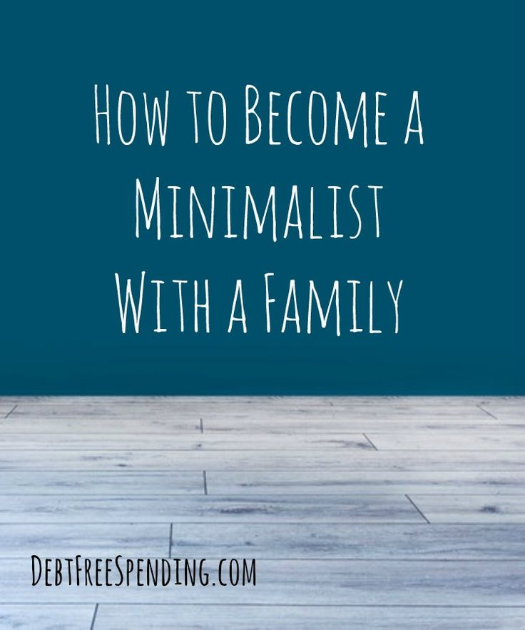 How to become a minimalist with a family learning child for Minimalist family