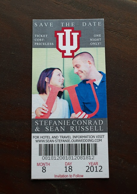 Indiana University - Wedding Save the Date Ticket <3 ericksondesign did a great job on these!
