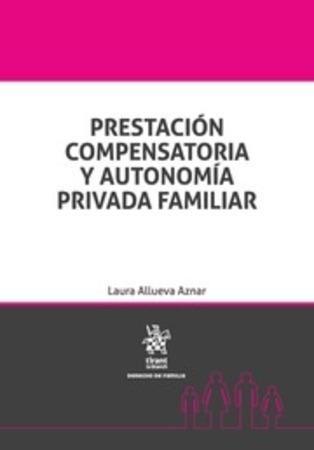 Prestación compensatoria y autonomía privada familiar / Laura Allueva Aznar. Tirant lo blanch, 2016