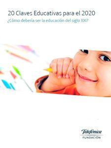 20 Claves Educativas para el 2020. ¿Qué cambios deben aplicarse sobre la Educación para adaptarse a las necesidades del siglo XXI? ¿Qué papel jugarán los profesores, las familias y los propios estudiantes?