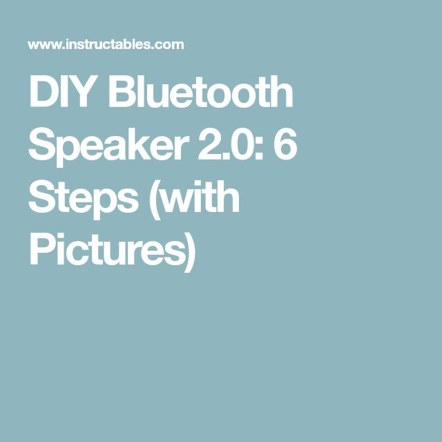 DIY Bluetooth Speaker 2.0: 6 Steps (with Pictures)