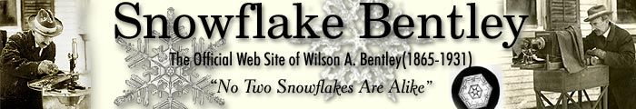 "Snowflake Bentley The Official web site of Wilson A Bentley (1865-1931) "" No two snowflakes are alike"""