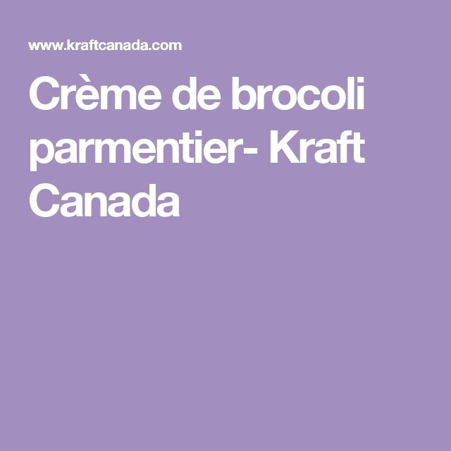 Crème de brocoli parmentier- Kraft Canada