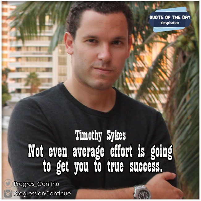 Not even average effort is going to get you to true success - Tim Sykes #timothy #sykes #quote #quotes #quoteoftheday #effort #success