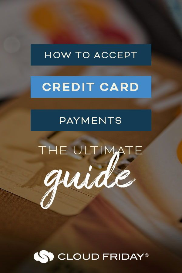 How To Accept Credit Card Payments The Ultimate Guide Credit Card Payment Small Business Accounting Credit Card