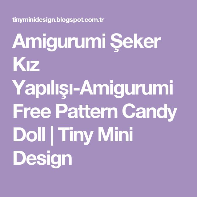 Amigurumi Şeker Kız Yapılışı-Amigurumi Free Pattern Candy Doll         |          Tiny Mini Design