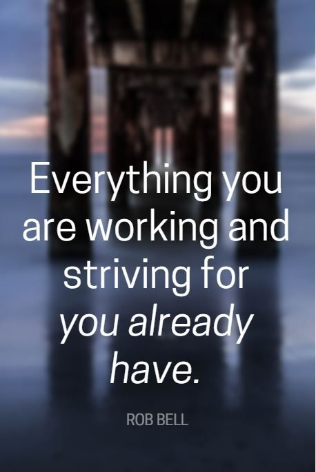 """""""Everything you are working and striving for you already have."""" - Rob Bell, NYT bestselling author, pastor, and speaker, on the School of Greatness podcast"""