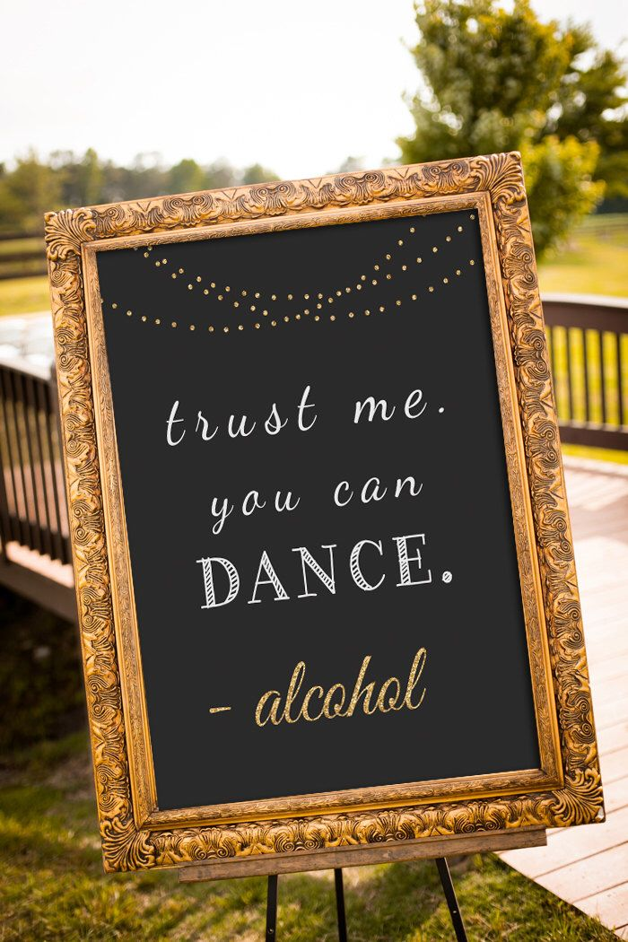 Trust me you can dance sign, printable wedding sign, alcohol wedding sign, black and gold wedding decor, chalkboard sign, by nelladesigns on Etsy https://www.etsy.com/listing/225122377/trust-me-you-can-dance-sign-printable
