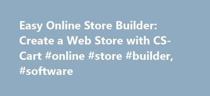Easy Online Store Builder: Create a Web Store with CS-Cart #online #store #builder, #software http://furniture.nef2.com/easy-online-store-builder-create-a-web-store-with-cs-cart-online-store-builder-software/  Online Store Builder Today, ecommerce is considered to be one of the most advanced and lucrative ways of doing business. By launching a web store and offering products and services online, you, as a business owner or manager, get a remarkable opportunity to market your goods to a wide…