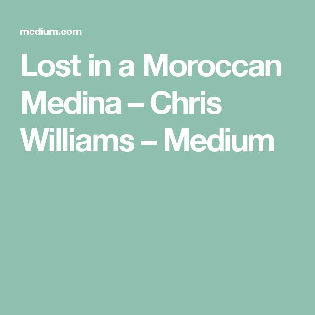 Lost in a Moroccan Medina – Chris Williams – Medium