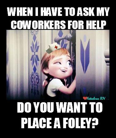 Do you want to place a foley? Nurse humor. Nursing funny. Registered Nurses. RN. Frozen meme.