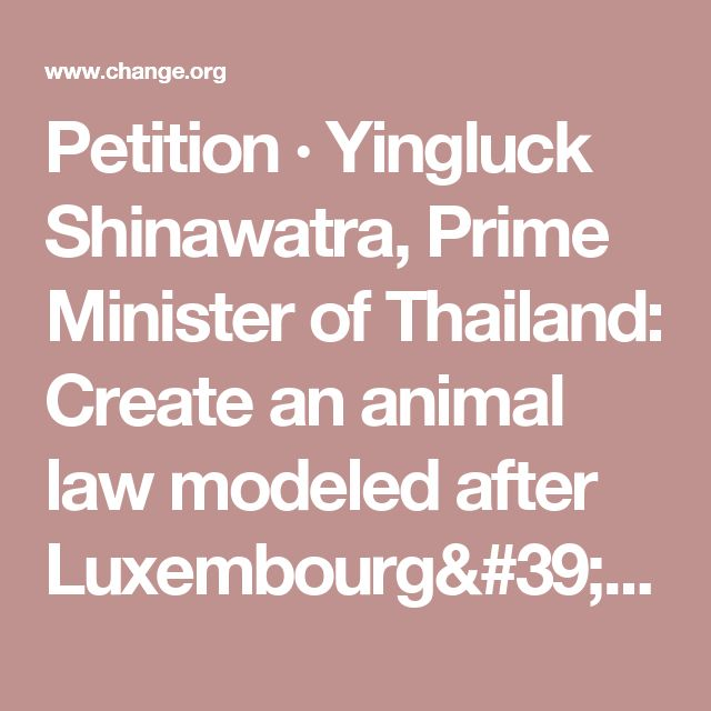 Petition · Yingluck Shinawatra, Prime Minister of Thailand:  Create an animal law modeled after Luxembourg's newly proposed animal law!! · Change.org