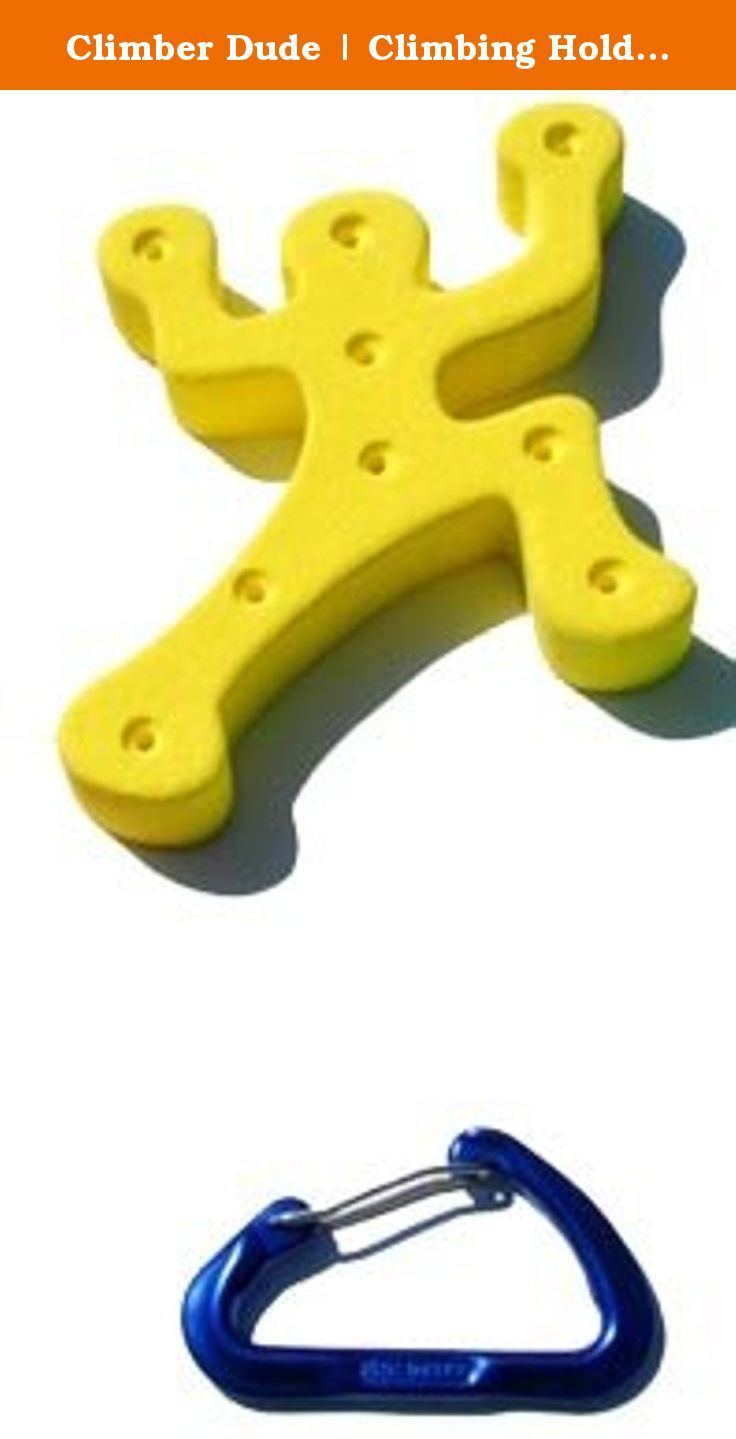 Climber Dude | Climbing Holds | Yellow. Lots of ideas to use the Climber dude. Read on... Let us count the ways... -use as a positive edge. He is about 1 1/4 inches thick so he makes for a very large straight edge. -use as a Christmas ornanment. Every tree needs a climber dude. -screw in to the men's bathroom door. We are in the process of shaping a Climber girl. Whatever you choose, you are sure to have fun with him.