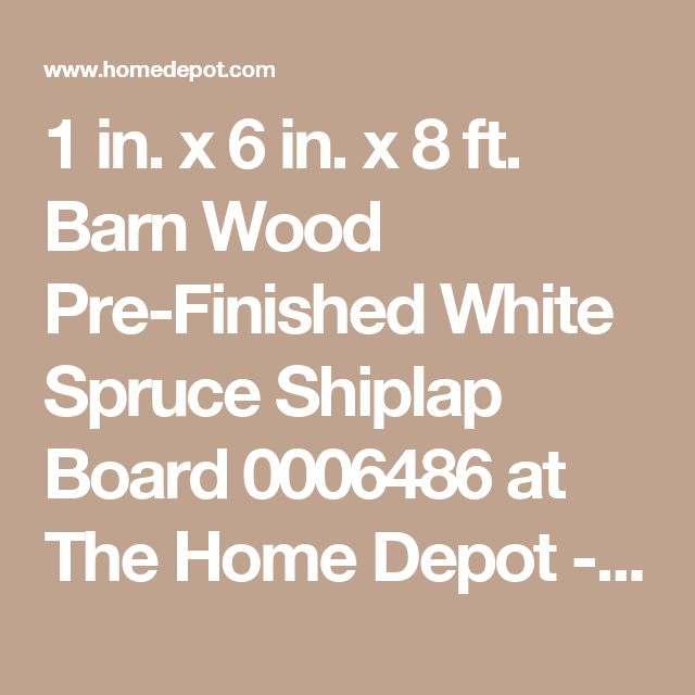 1 in. x 6 in. x 8 ft. Barn Wood Pre-Finished White Spruce Shiplap Board 0006486 at The Home Depot - Mobile