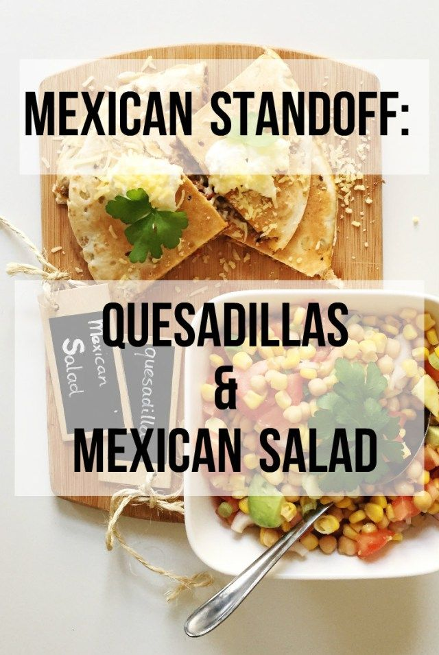 MEXICAN STANDOFF: Quesadillas and Mexican Salad – We Should Chalk