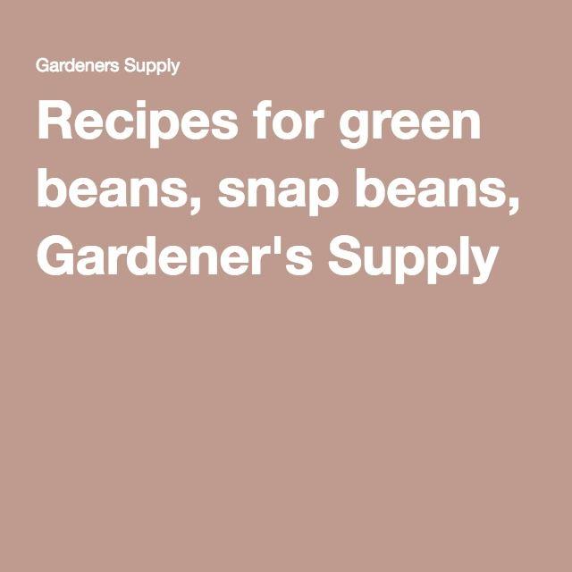Recipes for green beans, snap beans, Gardener's Supply