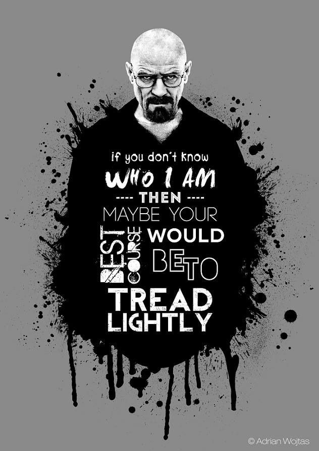 "Breaking Bad - ""If you don't know who I am, then maybe your best course would be to tread lightly."" - Walter White #GangsterFlick"