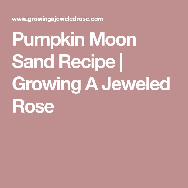 Pumpkin Moon Sand Recipe   Growing A Jeweled Rose