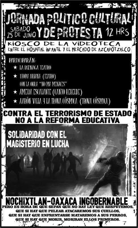Azcapotzalco: 25 de junio, 12 horas, kiosco de la videoteca. Solidaridad con la CNTE, repudio al terrorismo de Estado