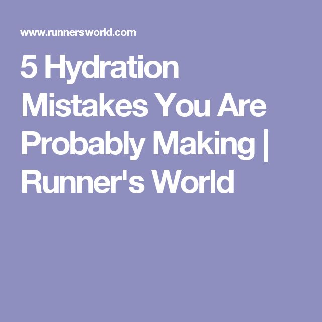 5 Hydration Mistakes You Are Probably Making | Runner's World