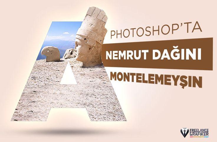 Photoshop'ta Nemrut Dağı'nı A Harfine Montelemeyşın Dersi :)