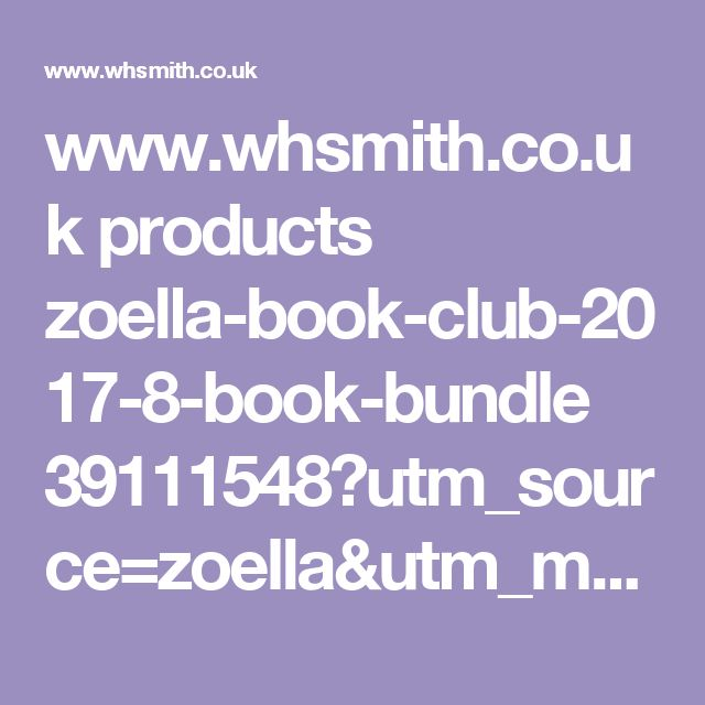 www.whsmith.co.uk products zoella-book-club-2017-8-book-bundle 39111548?utm_source=zoella&utm_medium=zoellablog&utm_campaign=zoella-book-club-2017-8-book-bundle