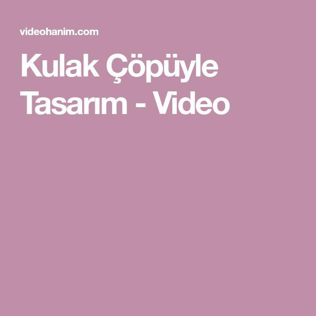 Kulak Çöpüyle Tasarım - Video
