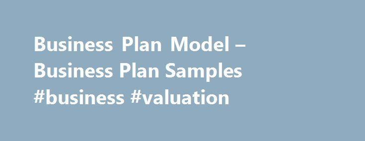 Business Plan Model – Business Plan Samples #business #valuation http://business.remmont.com/business-plan-model-business-plan-samples-business-valuation/  #business plan model # By admin on May 19, 2016 Business Plan Outline Business Plan Model. Get inspired with this gallery well over 500 example strategic business plans. Pick the category that s nearest for your own small business or industry, and examine an agenda you want. LivePlan includes all 500 sample plans, so that  read more