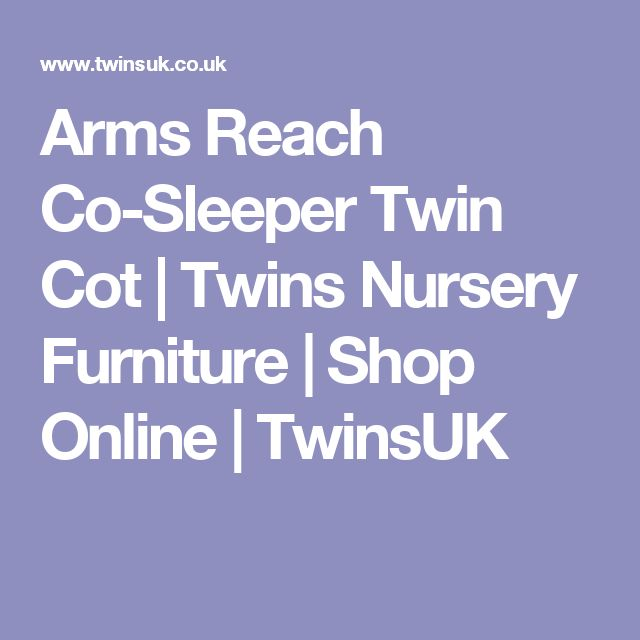 Arms Reach Co-Sleeper Twin Cot | Twins Nursery Furniture | Shop Online | TwinsUK