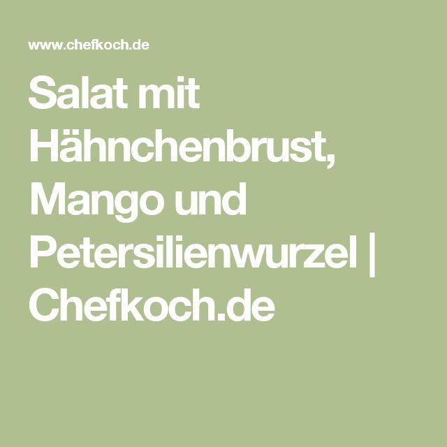 Salat mit Hähnchenbrust, Mango und Petersilienwurzel   Chefkoch.de