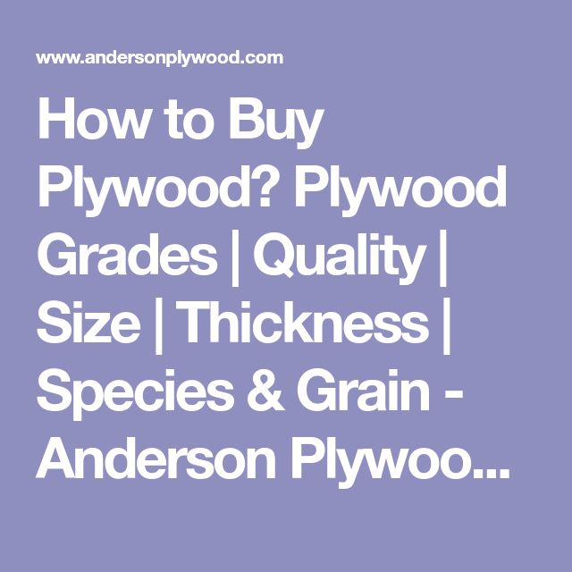 How to Buy Plywood? Plywood Grades | Quality | Size | Thickness | Species & Grain - Anderson Plywood Sales