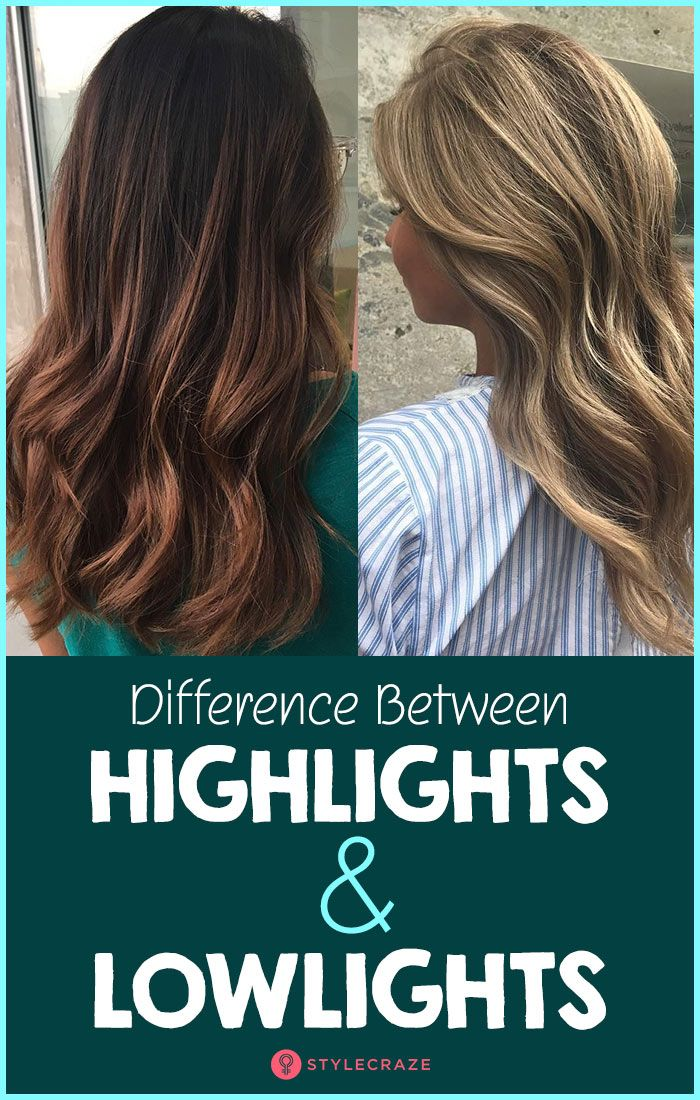 Highlights Vs Lowlights Which One To Get Styling Ideas Lowlights Highlights And Lowlights Hair Highlights And Lowlights