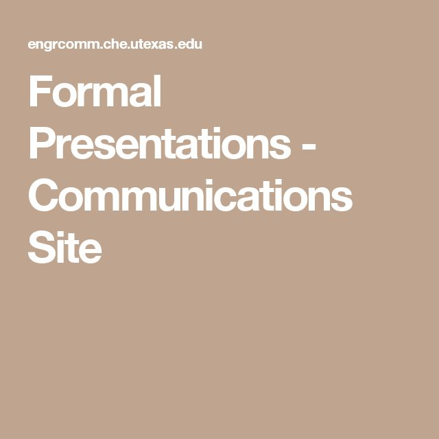 Formal Presentations - Communications Site - This site clearly outlines how to prepare and conduct a formal presentation.